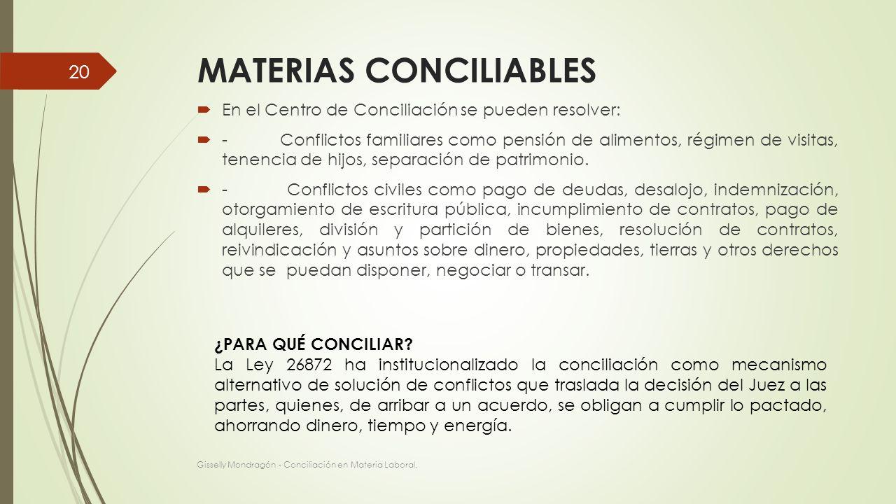 MATERIAS CONCILIABLES En el Centro de Conciliación se pueden resolver: - Conflictos familiares como pensión de alimentos, régimen de visitas, tenencia