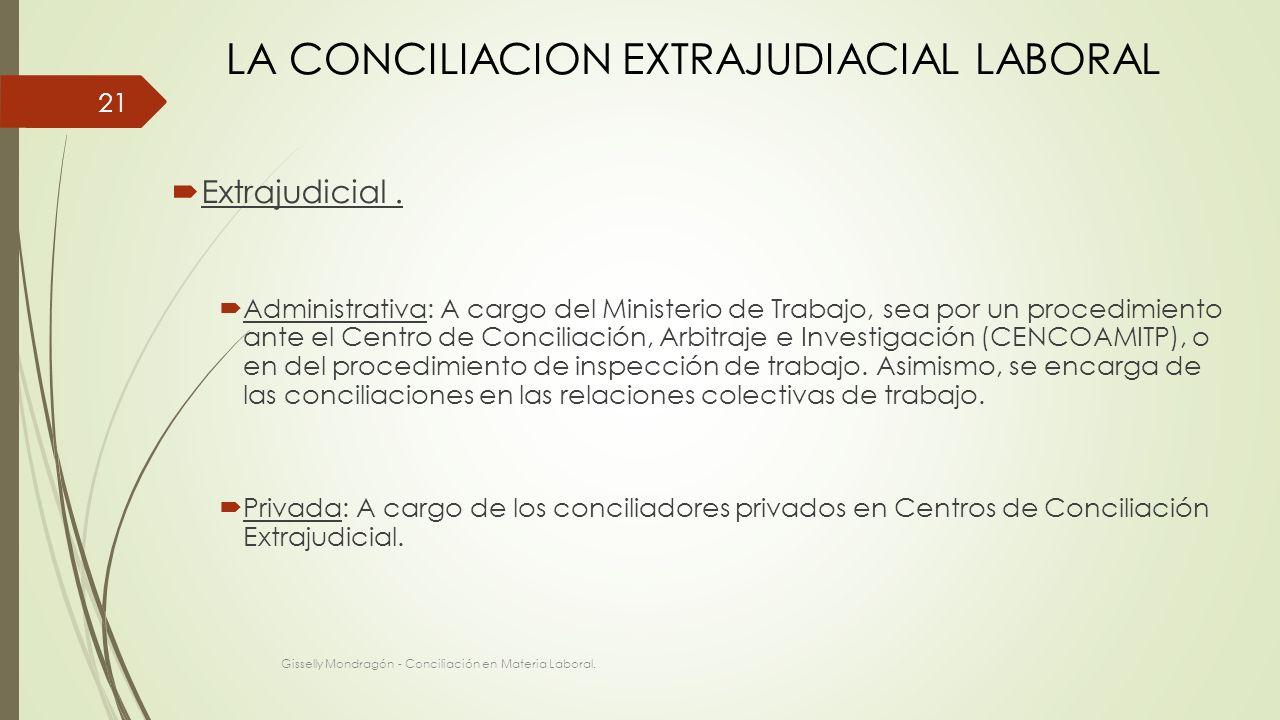Extrajudicial. Administrativa: A cargo del Ministerio de Trabajo, sea por un procedimiento ante el Centro de Conciliación, Arbitraje e Investigación (