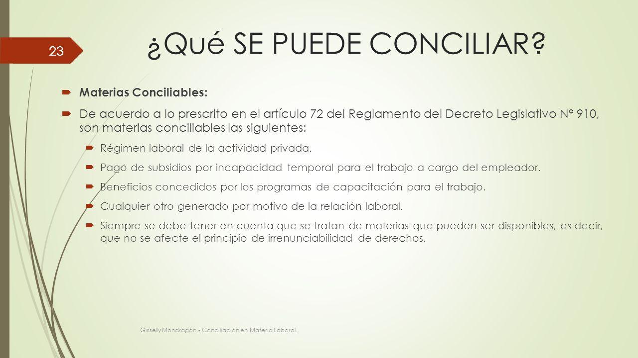 ¿Qué SE PUEDE CONCILIAR? Materias Conciliables: De acuerdo a lo prescrito en el artículo 72 del Reglamento del Decreto Legislativo N° 910, son materia