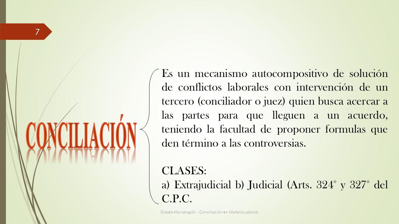 7 Es un mecanismo autocompositivo de solución de conflictos laborales con intervención de un tercero (conciliador o juez) quien busca acercar a las pa