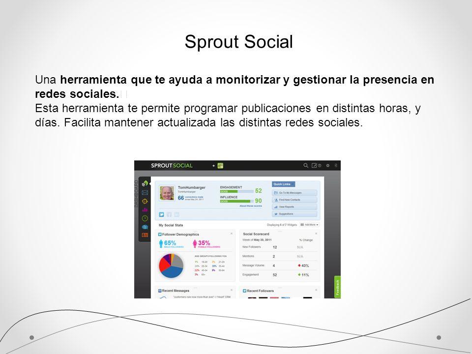 Sprout Social Una herramienta que te ayuda a monitorizar y gestionar la presencia en redes sociales. Esta herramienta te permite programar publicacion