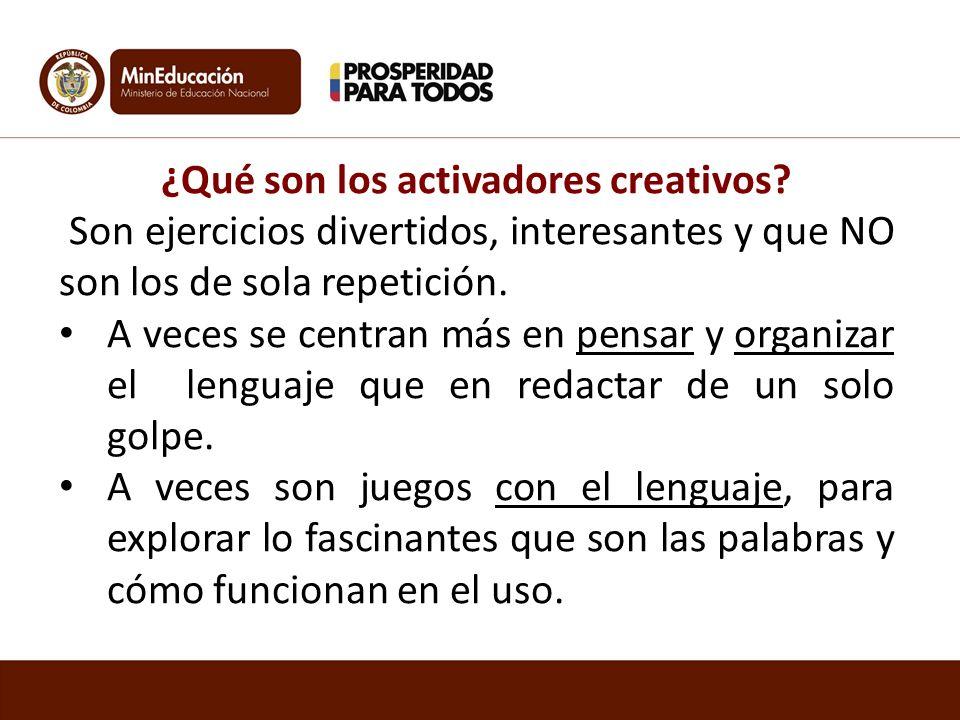 ¿Qué son los activadores creativos? Son ejercicios divertidos, interesantes y que NO son los de sola repetición. A veces se centran más en pensar y or