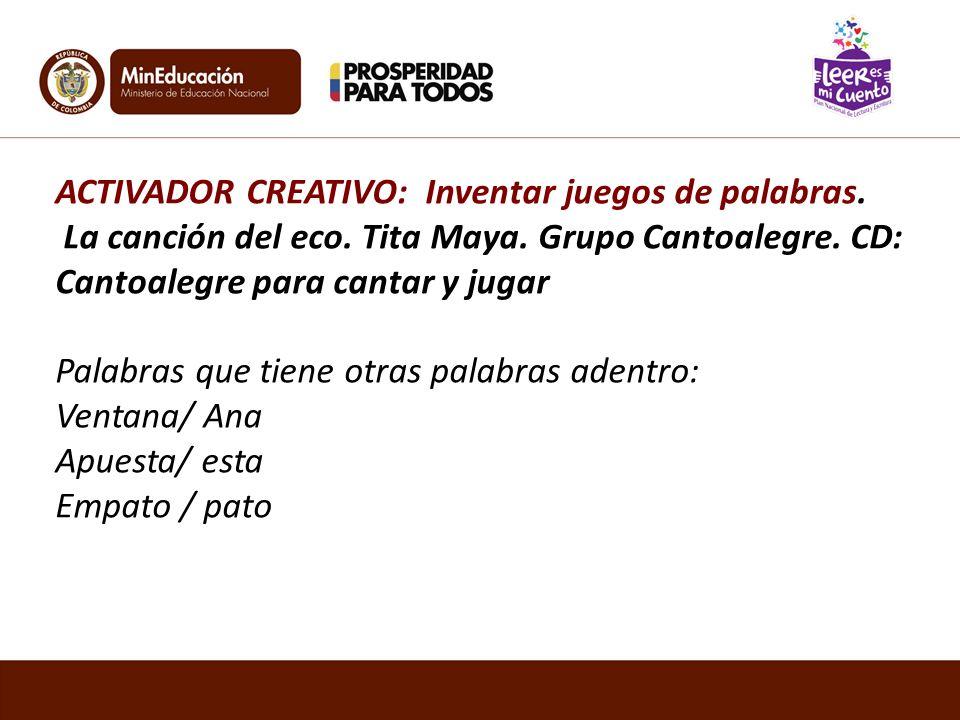 ACTIVADOR CREATIVO: Inventar juegos de palabras. La canción del eco. Tita Maya. Grupo Cantoalegre. CD: Cantoalegre para cantar y jugar Palabras que ti