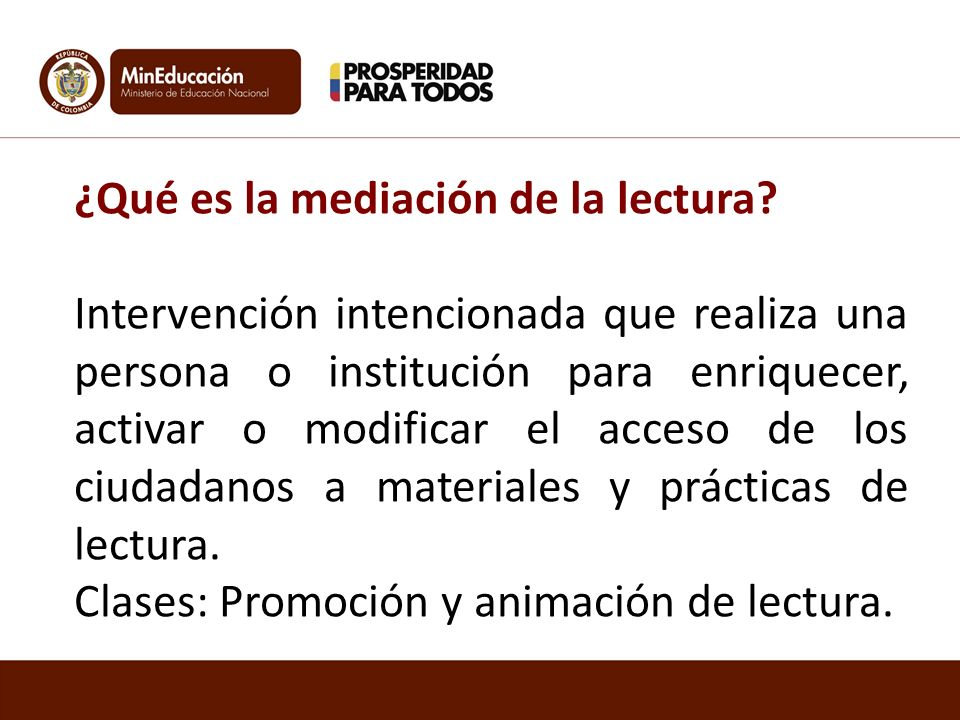 ¿Qué es la mediación de la lectura? Intervención intencionada que realiza una persona o institución para enriquecer, activar o modificar el acceso de