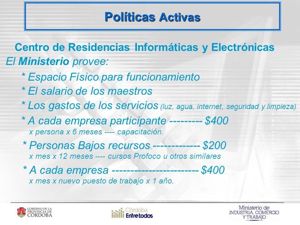 Centro de Residencias Informáticas y Electrónicas El Ministerio provee: 3 * Espacio Físico para funcionamiento * El salario de los maestros * Los gastos de los servicios (luz, agua, internet, seguridad y limpieza) * A cada empresa participante --------- $400 x persona x 6 meses ---- capacitación.