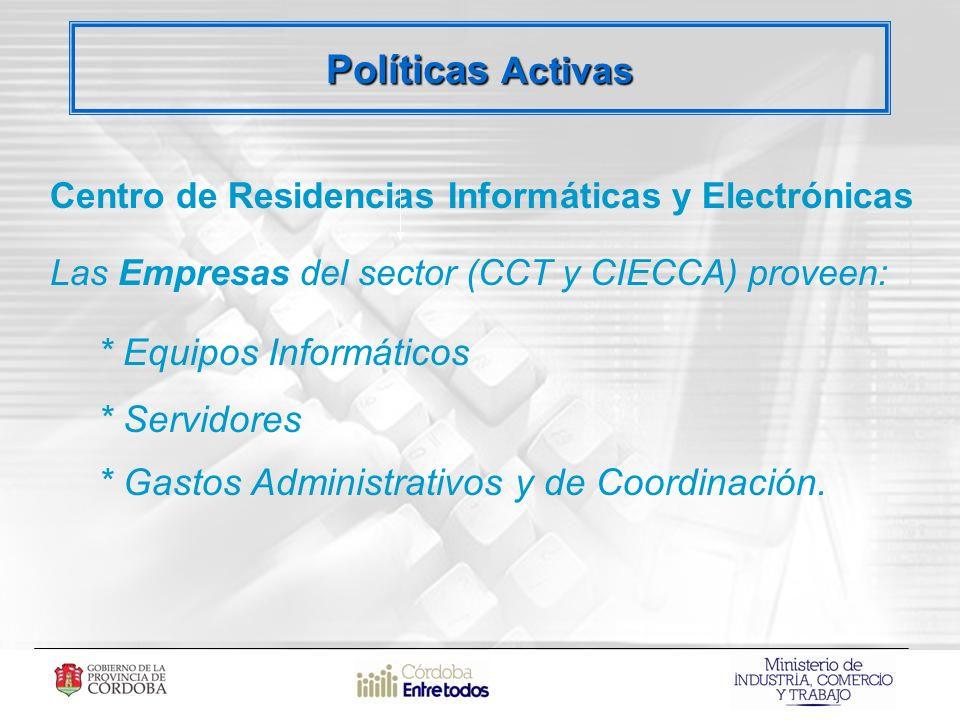 Centro de Residencias Informáticas y Electrónicas Las Empresas del sector (CCT y CIECCA) proveen: * Equipos Informáticos * Servidores * Gastos Administrativos y de Coordinación.