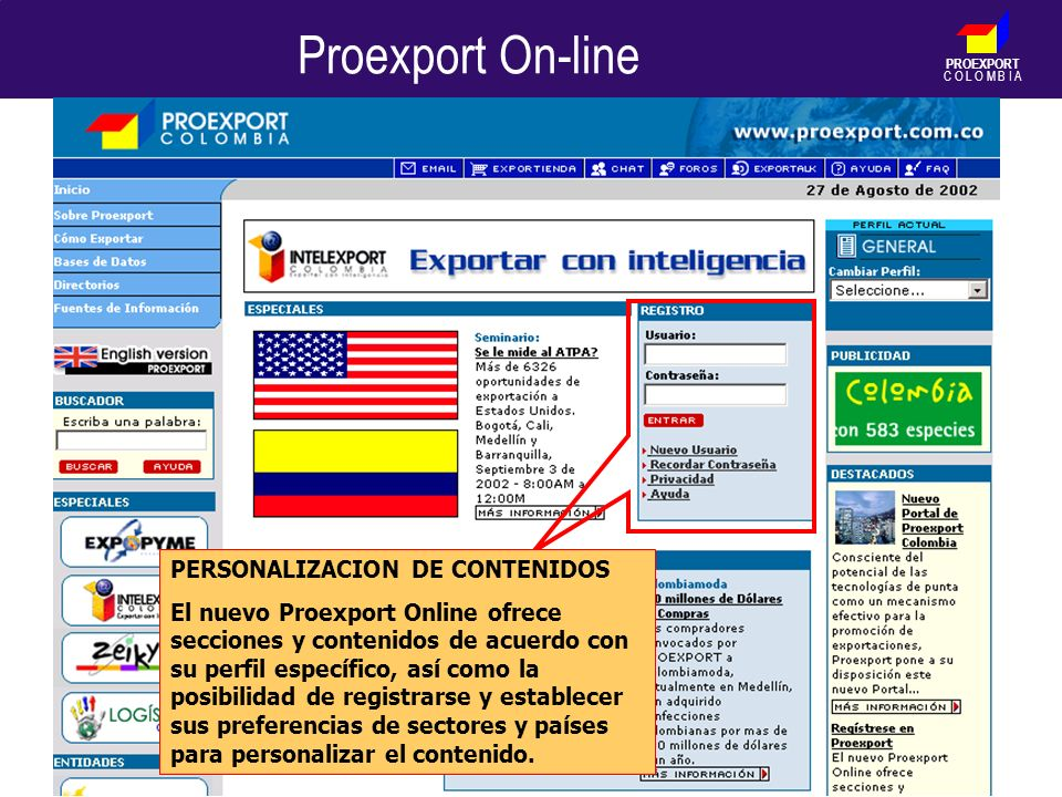 PROEXPORT C O L O M B I A Proexport On-line PERSONALIZACION DE CONTENIDOS El nuevo Proexport Online ofrece secciones y contenidos de acuerdo con su pe