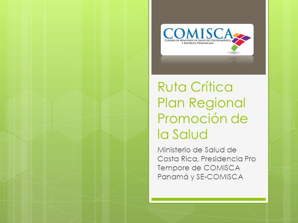 Ruta Crítica Plan Regional Promoción de la Salud Ministerio de Salud de Costa Rica, Presidencia Pro Tempore de COMISCA Panamá y SE-COMISCA