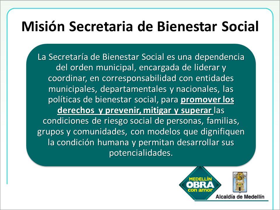 Misión Secretaria de Bienestar Social La Secretaría de Bienestar Social es una dependencia del orden municipal, encargada de liderar y coordinar, en c