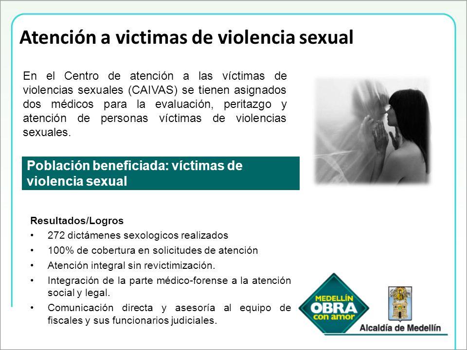 Atención a victimas de violencia sexual Población beneficiada: víctimas de violencia sexual En el Centro de atención a las víctimas de violencias sexu