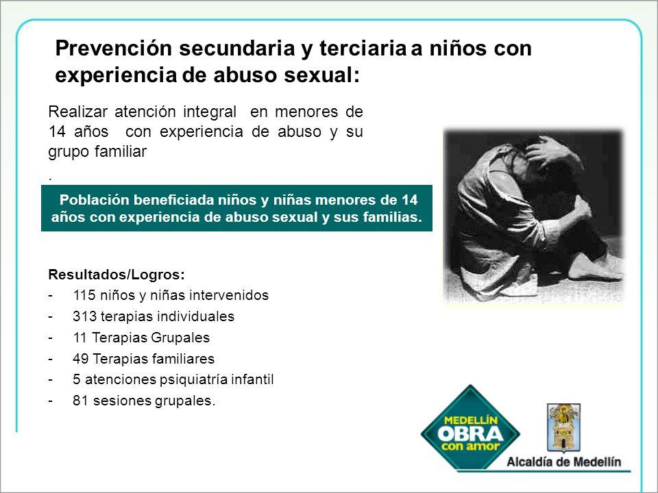 Prevención secundaria y terciaria a niños con experiencia de abuso sexual: Población beneficiada niños y niñas menores de 14 años con experiencia de a