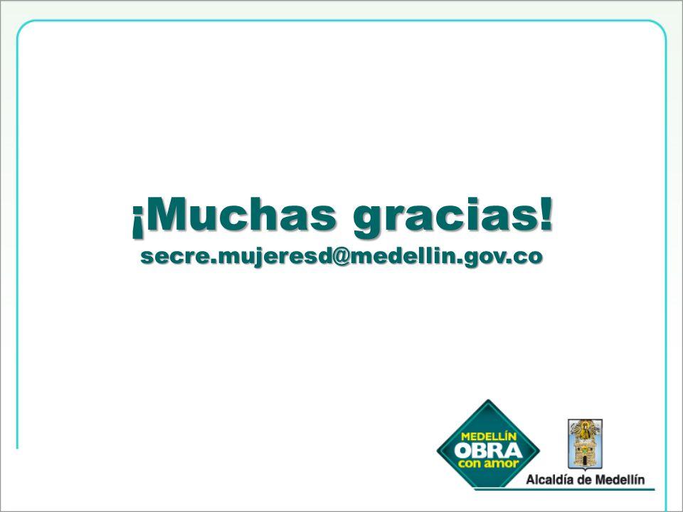 ¡Muchas gracias! secre.mujeresd@medellin.gov.co