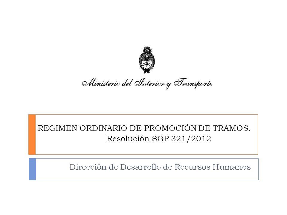 REGIMEN ORDINARIO DE PROMOCIÓN DE TRAMOS. Resolución SGP 321/2012 Dirección de Desarrollo de Recursos Humanos