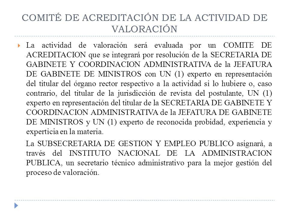 COMITÉ DE ACREDITACIÓN DE LA ACTIVIDAD DE VALORACIÓN La actividad de valoración será evaluada por un COMITE DE ACREDITACION que se integrará por resol