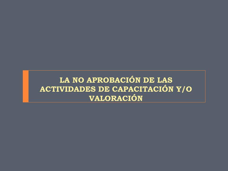 LA NO APROBACIÓN DE LAS ACTIVIDADES DE CAPACITACIÓN Y/O VALORACIÓN