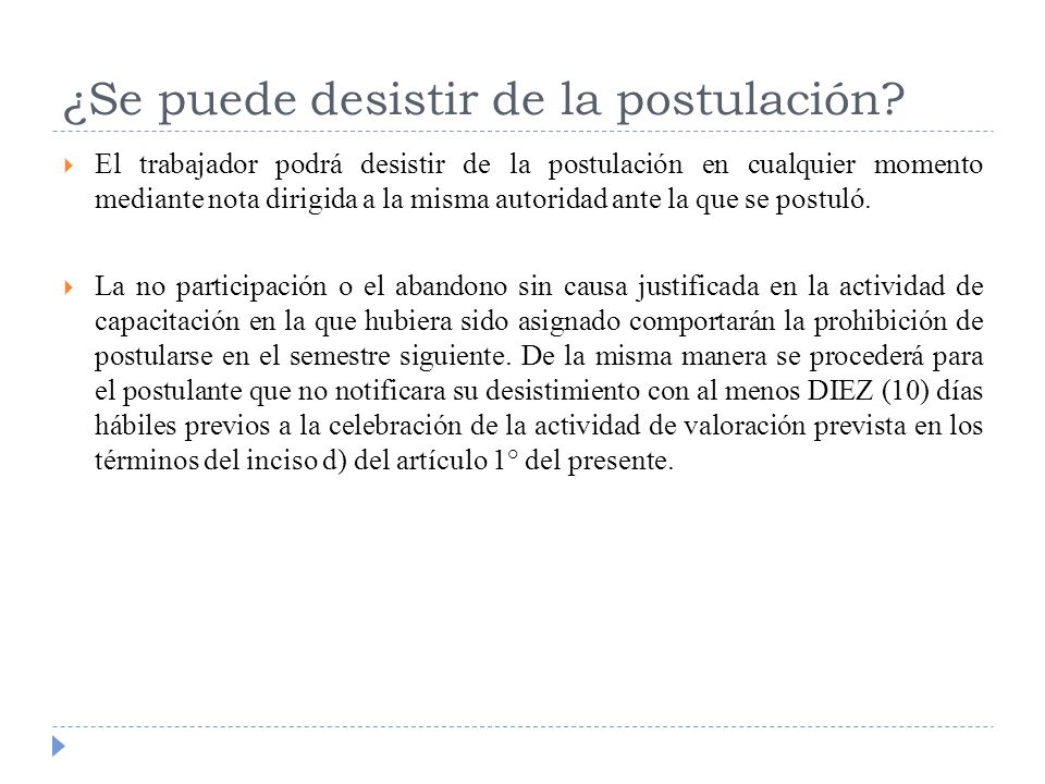 ¿Se puede desistir de la postulación? El trabajador podrá desistir de la postulación en cualquier momento mediante nota dirigida a la misma autoridad