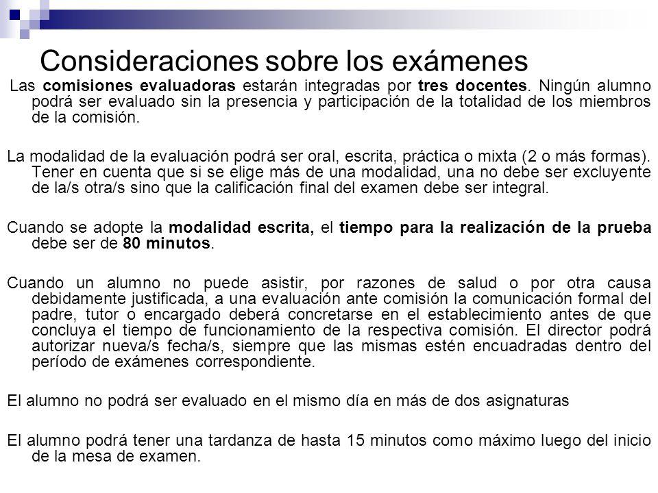 Consideraciones sobre los exámenes Las comisiones evaluadoras estarán integradas por tres docentes. Ningún alumno podrá ser evaluado sin la presencia