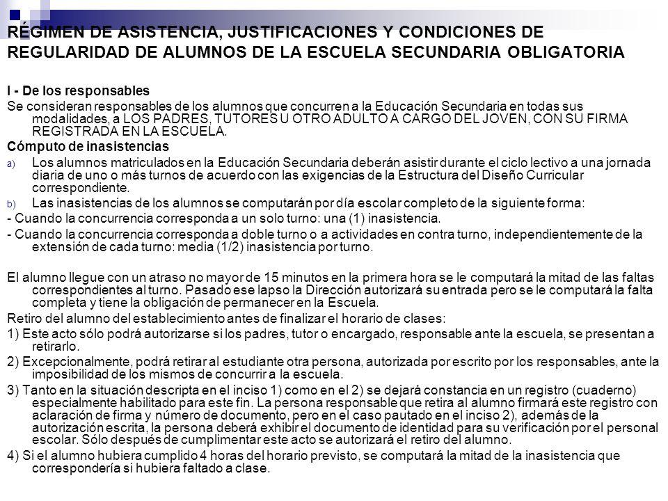 RÉGIMEN DE ASISTENCIA, JUSTIFICACIONES Y CONDICIONES DE REGULARIDAD DE ALUMNOS DE LA ESCUELA SECUNDARIA OBLIGATORIA I - De los responsables Se conside