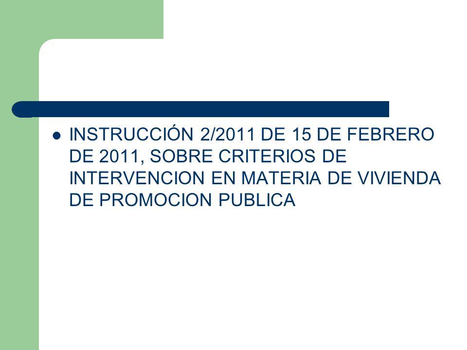 INSTRUCCIÓN 2/2011 DE 15 DE FEBRERO DE 2011, SOBRE CRITERIOS DE INTERVENCION EN MATERIA DE VIVIENDA DE PROMOCION PUBLICA