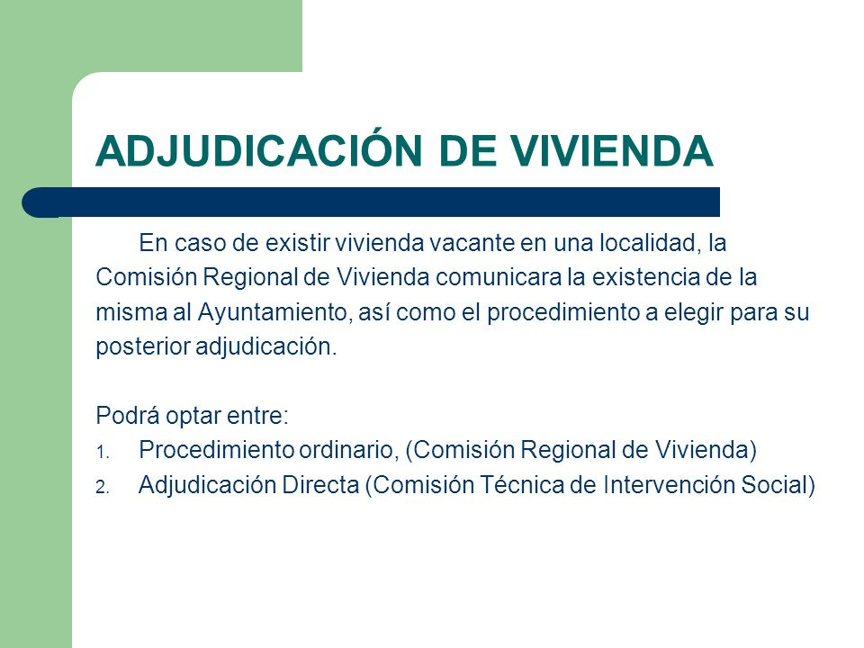 ADJUDICACIÓN DE VIVIENDA En caso de existir vivienda vacante en una localidad, la Comisión Regional de Vivienda comunicara la existencia de la misma a