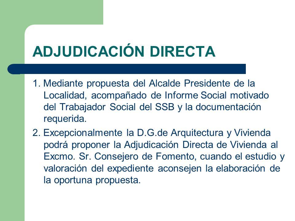 ADJUDICACIÓN DIRECTA 1. Mediante propuesta del Alcalde Presidente de la Localidad, acompañado de Informe Social motivado del Trabajador Social del SSB
