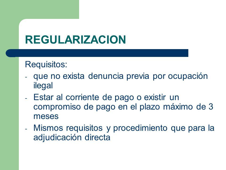 REGULARIZACION Requisitos: - que no exista denuncia previa por ocupación ilegal - Estar al corriente de pago o existir un compromiso de pago en el pla