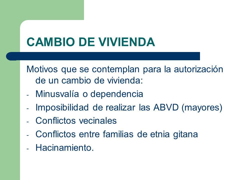 CAMBIO DE VIVIENDA Motivos que se contemplan para la autorización de un cambio de vivienda: - Minusvalía o dependencia - Imposibilidad de realizar las