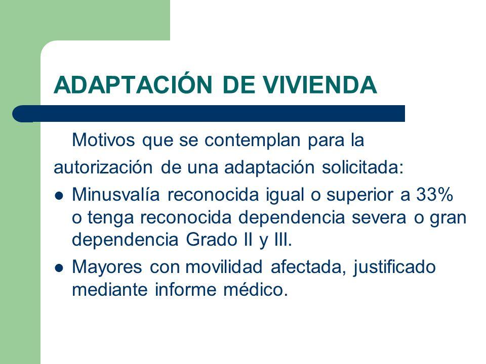 ADAPTACIÓN DE VIVIENDA Motivos que se contemplan para la autorización de una adaptación solicitada: Minusvalía reconocida igual o superior a 33% o ten