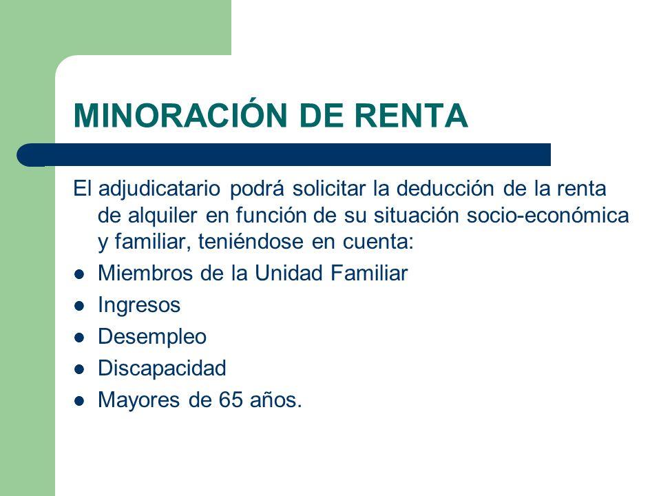 MINORACIÓN DE RENTA El adjudicatario podrá solicitar la deducción de la renta de alquiler en función de su situación socio-económica y familiar, tenié