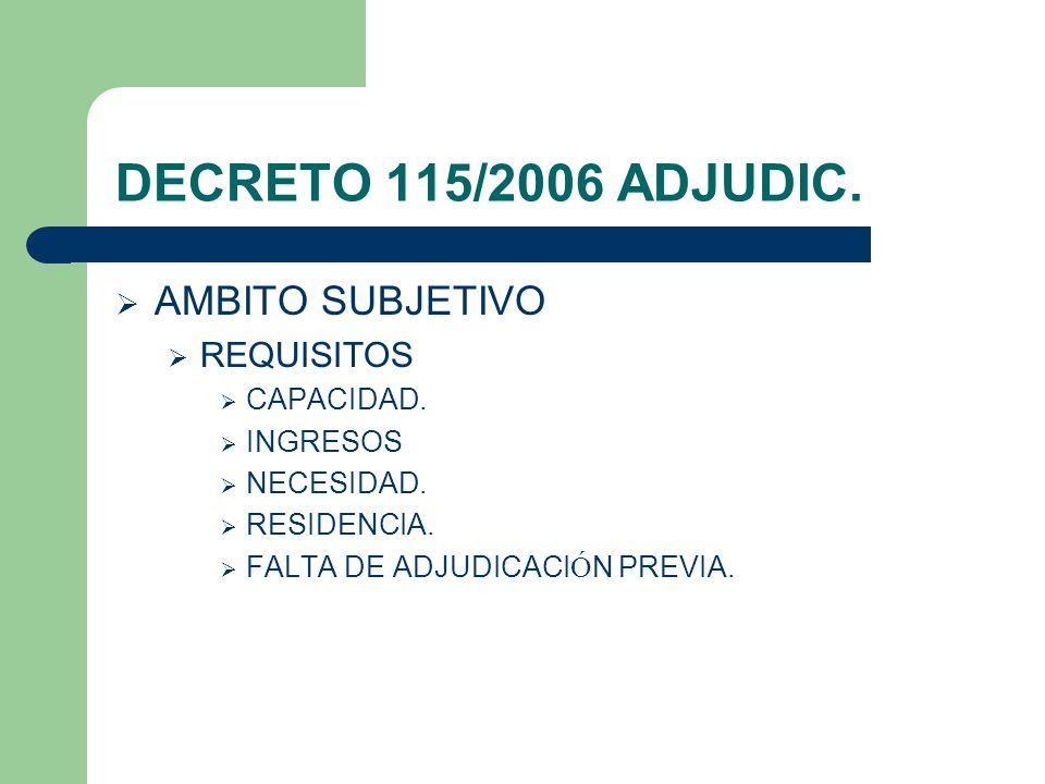 DECRETO 115/2006 ADJUDIC. AMBITO SUBJETIVO REQUISITOS CAPACIDAD. INGRESOS NECESIDAD. RESIDENCIA. FALTA DE ADJUDICACI Ó N PREVIA.