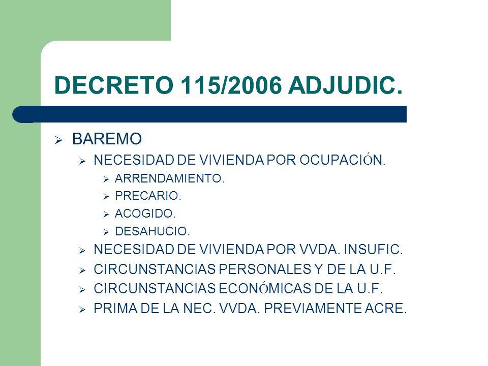 DECRETO 115/2006 ADJUDIC. BAREMO NECESIDAD DE VIVIENDA POR OCUPACI Ó N. ARRENDAMIENTO. PRECARIO. ACOGIDO. DESAHUCIO. NECESIDAD DE VIVIENDA POR VVDA. I