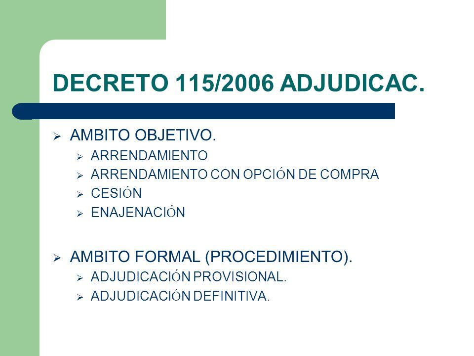 DECRETO 115/2006 ADJUDICAC. AMBITO OBJETIVO. ARRENDAMIENTO ARRENDAMIENTO CON OPCI Ó N DE COMPRA CESI Ó N ENAJENACI Ó N AMBITO FORMAL (PROCEDIMIENTO).