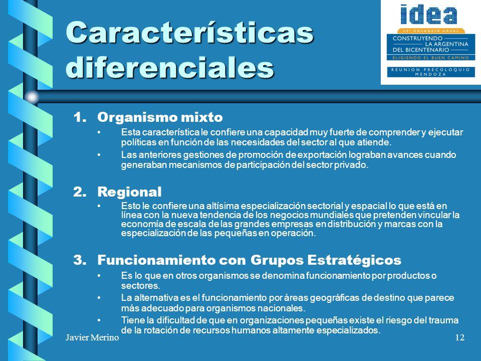 Javier Merino12 Características diferenciales 1.Organismo mixto Esta característica le confiere una capacidad muy fuerte de comprender y ejecutar políticas en función de las necesidades del sector al que atiende.