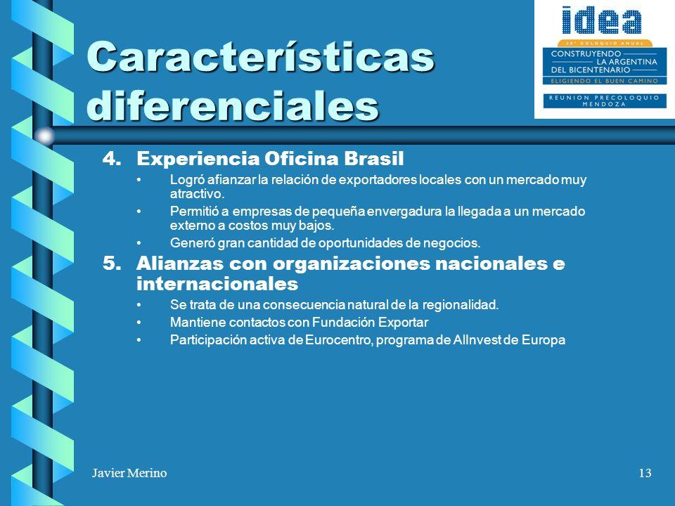 Javier Merino13 Características diferenciales 4. Experiencia Oficina Brasil Logró afianzar la relación de exportadores locales con un mercado muy atra