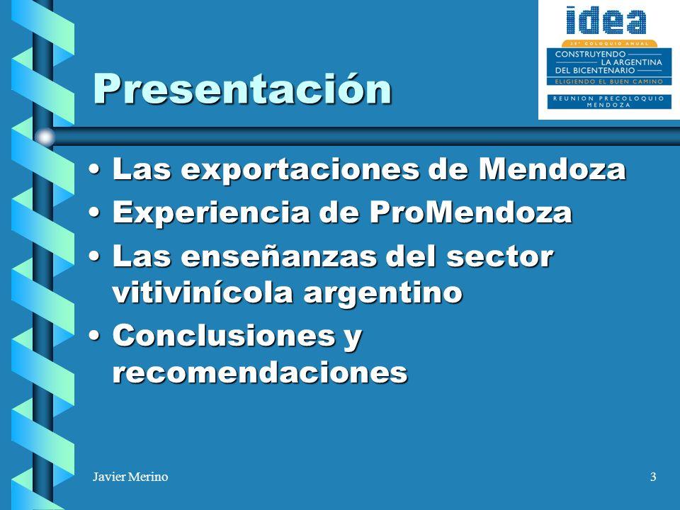 Javier Merino4 Exportaciones de Mendoza (M u$s) Las exportaciones mendocinas se duplicaron a lo largo de la década.Las exportaciones mendocinas se duplicaron a lo largo de la década.