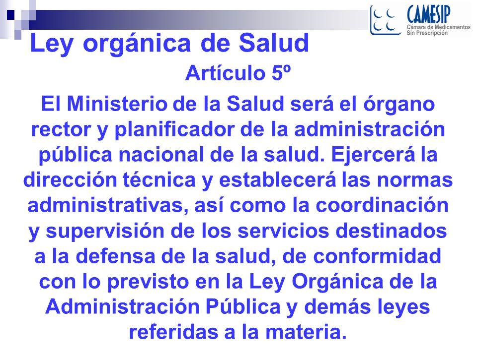 Ley orgánica de Salud Artículo 5º El Ministerio de la Salud será el órgano rector y planificador de la administración pública nacional de la salud.