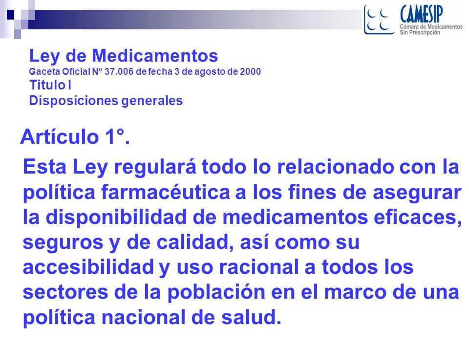 Ley de Medicamentos Gaceta Oficial Nº 37.006 de fecha 3 de agosto de 2000 Titulo I Disposiciones generales Artículo 1°.