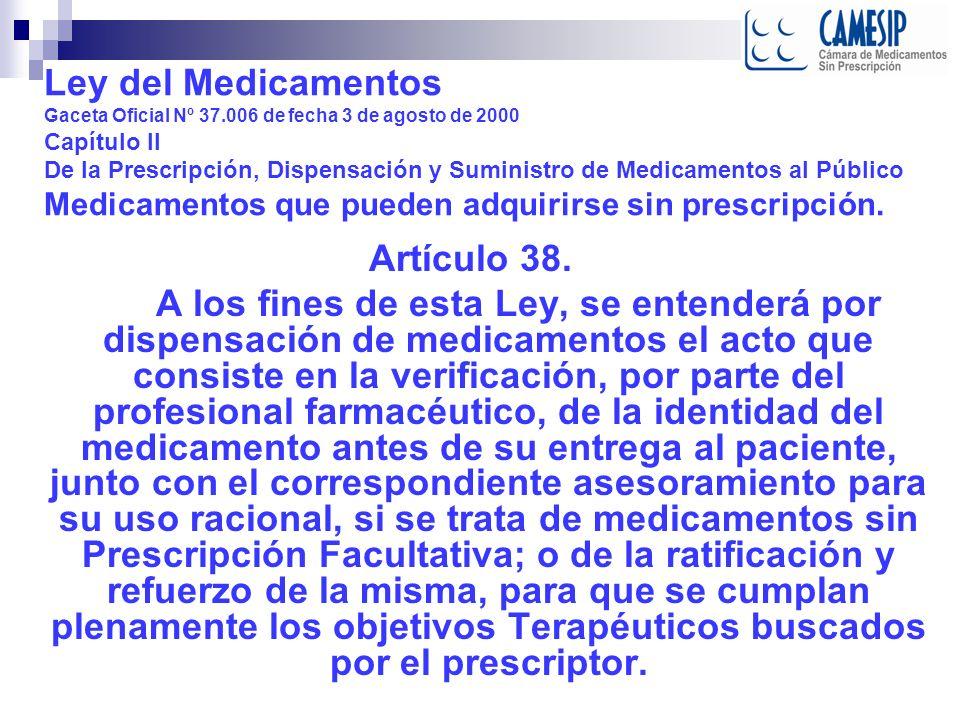 Ley del Medicamentos Gaceta Oficial Nº 37.006 de fecha 3 de agosto de 2000 Capítulo II De la Prescripción, Dispensación y Suministro de Medicamentos al Público Medicamentos que pueden adquirirse sin prescripción.