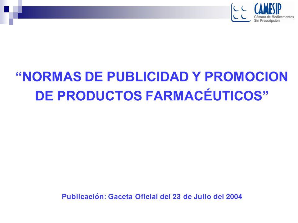NORMAS DE PUBLICIDAD Y PROMOCION DE PRODUCTOS FARMACÉUTICOS Publicación: Gaceta Oficial del 23 de Julio del 2004