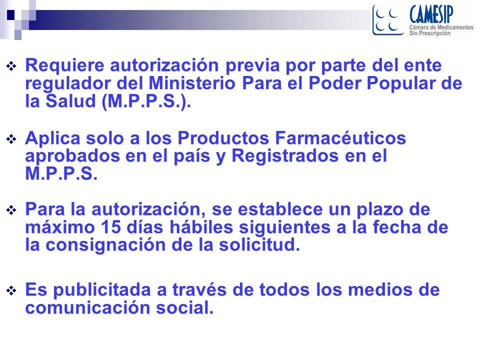 Requiere autorización previa por parte del ente regulador del Ministerio Para el Poder Popular de la Salud (M.P.P.S.). Aplica solo a los Productos Far