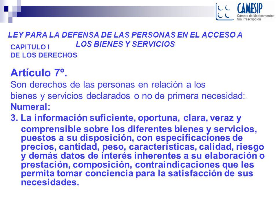 LEY PARA LA DEFENSA DE LAS PERSONAS EN EL ACCESO A LOS BIENES Y SERVICIOS CAPITULO I DE LOS DERECHOS Artículo 7º.