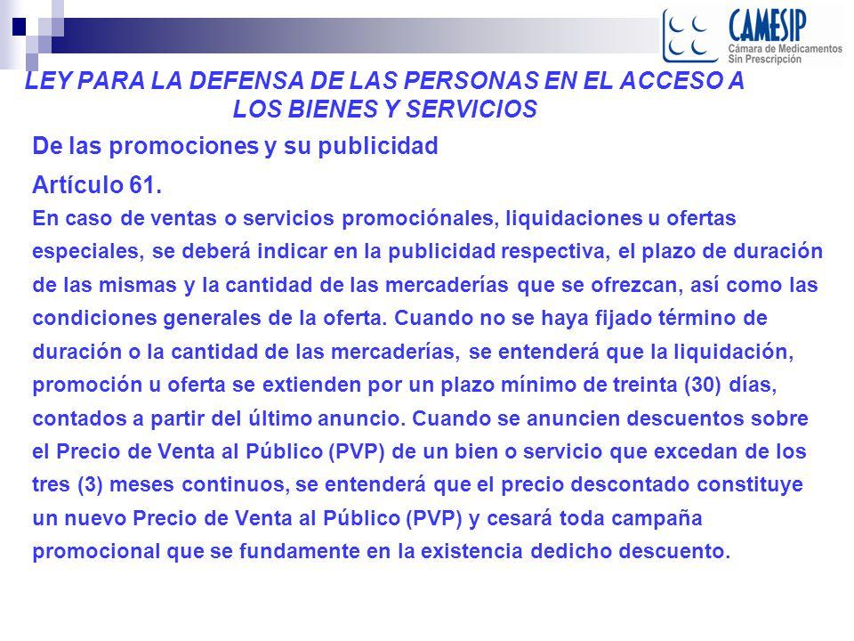 LEY PARA LA DEFENSA DE LAS PERSONAS EN EL ACCESO A LOS BIENES Y SERVICIOS De las promociones y su publicidad Artículo 61.