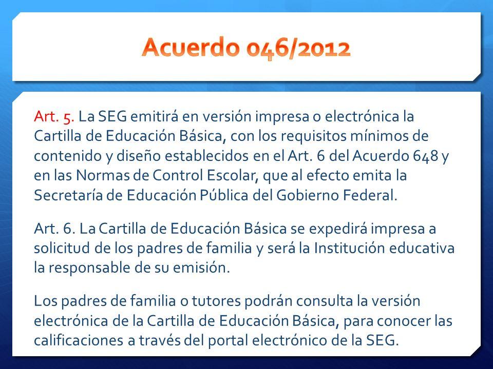 Art. 5. La SEG emitirá en versión impresa o electrónica la Cartilla de Educación Básica, con los requisitos mínimos de contenido y diseño establecidos