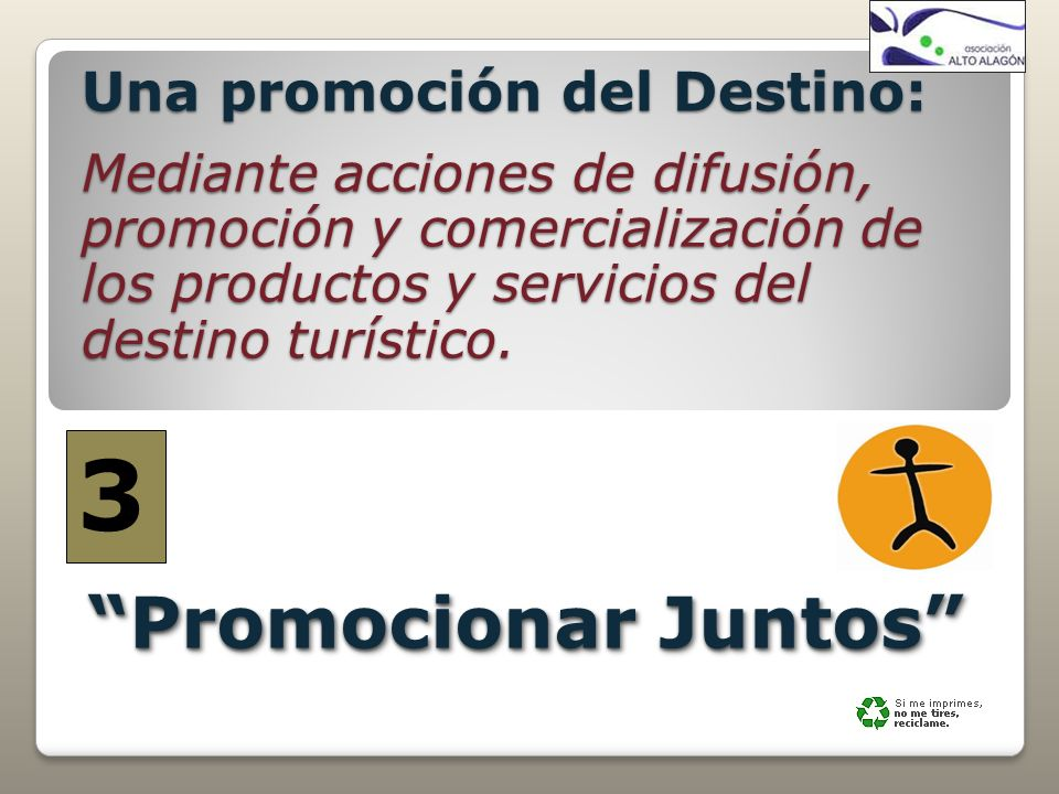 Promocionar Juntos Una promoción del Destino: Mediante acciones de difusión, promoción y comercialización de los productos y servicios del destino tur