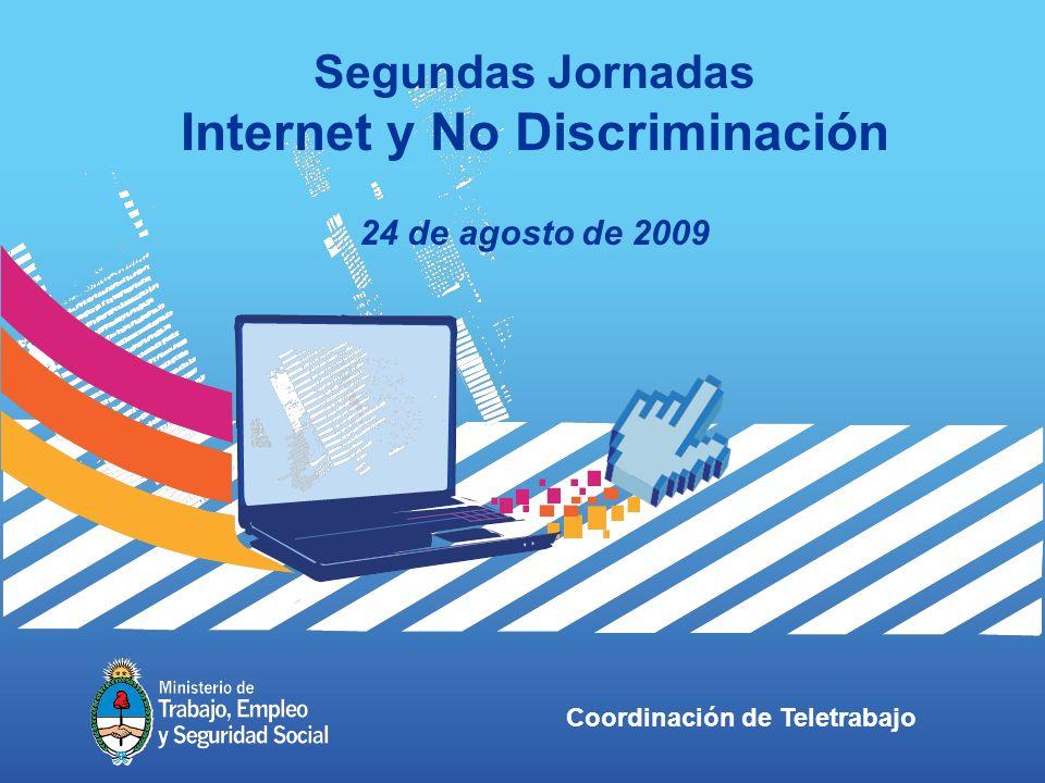 Coordinación de Teletrabajo Segundas Jornadas Internet y No Discriminación 24 de agosto de 2009