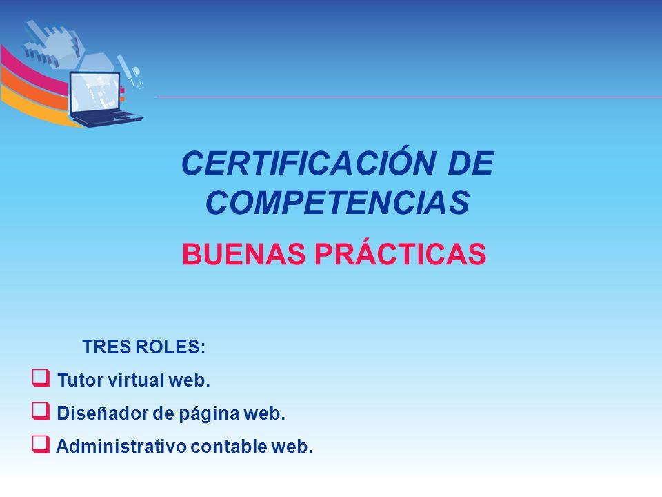 CERTIFICACIÓN DE COMPETENCIAS BUENAS PRÁCTICAS TRES ROLES: Tutor virtual web. Diseñador de página web. Administrativo contable web.