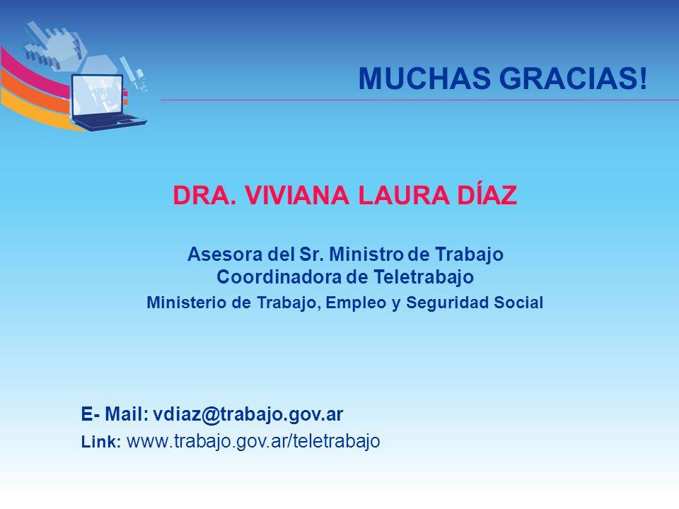 MUCHAS GRACIAS! DRA. VIVIANA LAURA DÍAZ Asesora del Sr. Ministro de Trabajo Coordinadora de Teletrabajo Ministerio de Trabajo, Empleo y Seguridad Soci