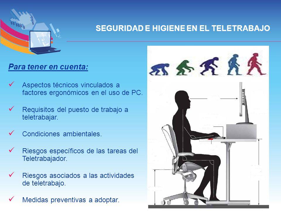 SEGURIDAD E HIGIENE EN EL TELETRABAJO Para tener en cuenta: Aspectos técnicos vinculados a factores ergonómicos en el uso de PC. Requisitos del puesto