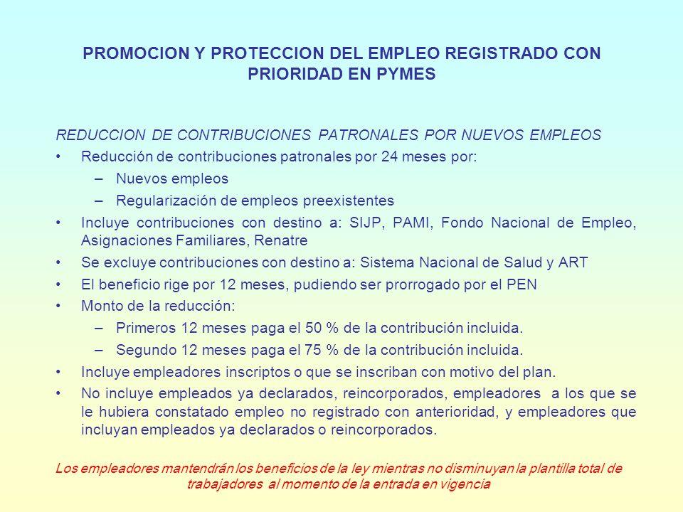 PROMOCION Y PROTECCION DEL EMPLEO REGISTRADO CON PRIORIDAD EN PYMES REDUCCION DE CONTRIBUCIONES PATRONALES POR NUEVOS EMPLEOS Reducción de contribucio