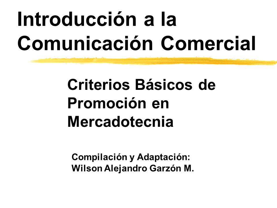 Introducción a la Comunicación Comercial Compilación y Adaptación: Wilson Alejandro Garzón M. Criterios Básicos de Promoción en Mercadotecnia